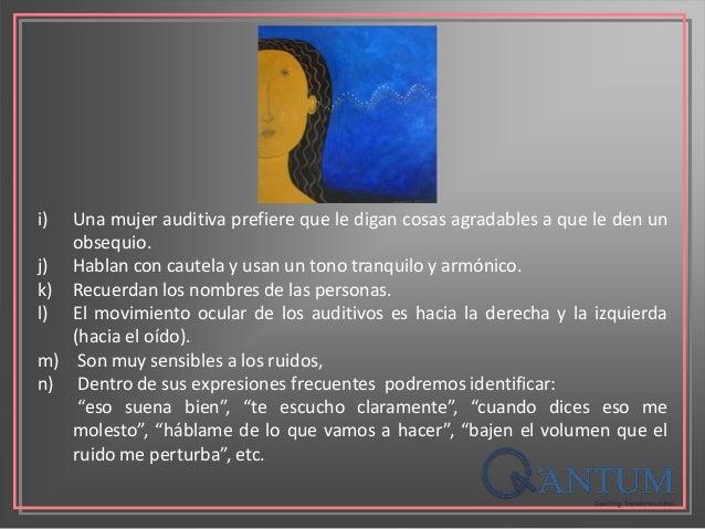 i) Una mujer auditiva prefiere que le digan cosas agradables a que le den un obsequio. j) Hablan con cautela y usan un ton...
