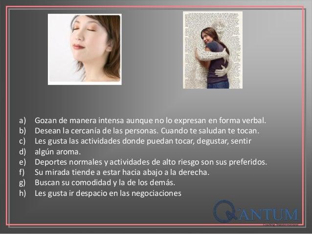 a) Gozan de manera intensa aunque no lo expresan en forma verbal. b) Desean la cercanía de las personas. Cuando te saludan...