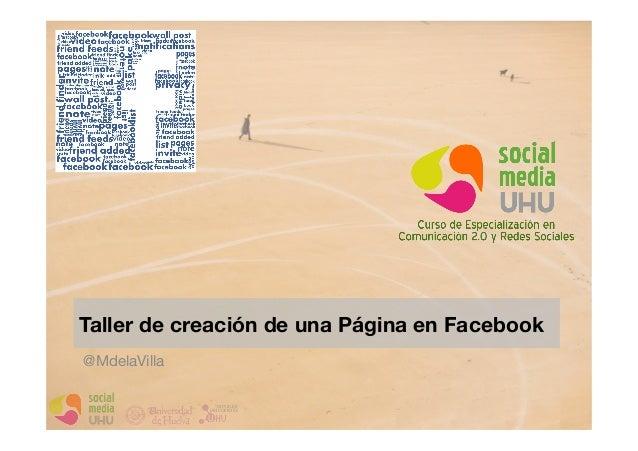Taller de creación de una Página en Facebook  @MdelaVilla