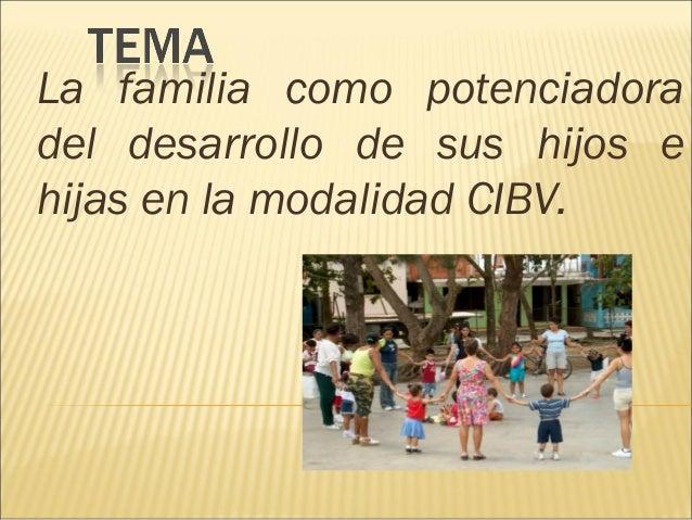 La familia como potenciadora del desarrollo de sus hijos e hijas en la modalidad CIBV.