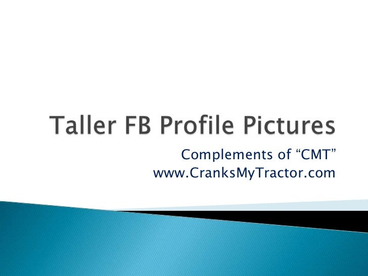 "Taller FB Profile Pictures<br />Complements of ""CMT""<br />www.CranksMyTractor.com<br />"