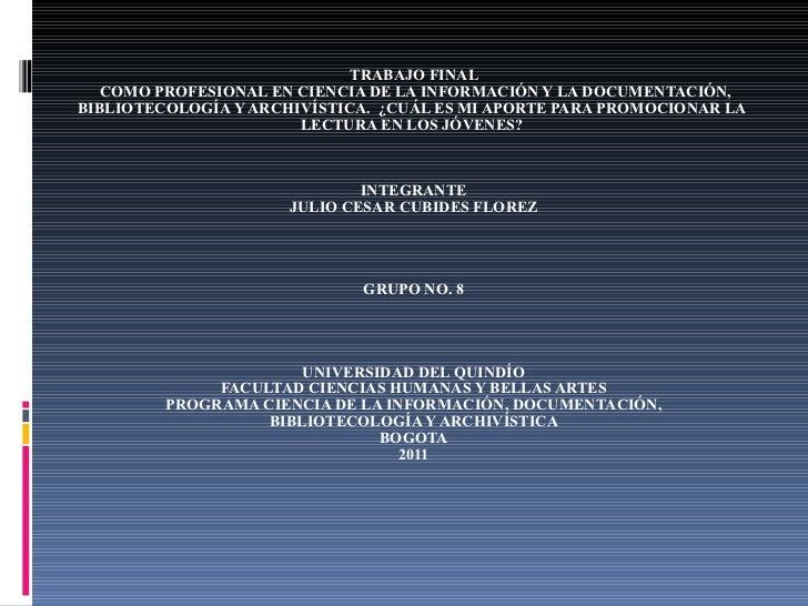 TRABAJO FINAL   COMO PROFESIONAL EN CIENCIA DE LA INFORMACIÓN Y LA DOCUMENTACIÓN, BIBLIOTECOLOGÍA Y ARCHIVÍSTICA.  ¿CUÁL...