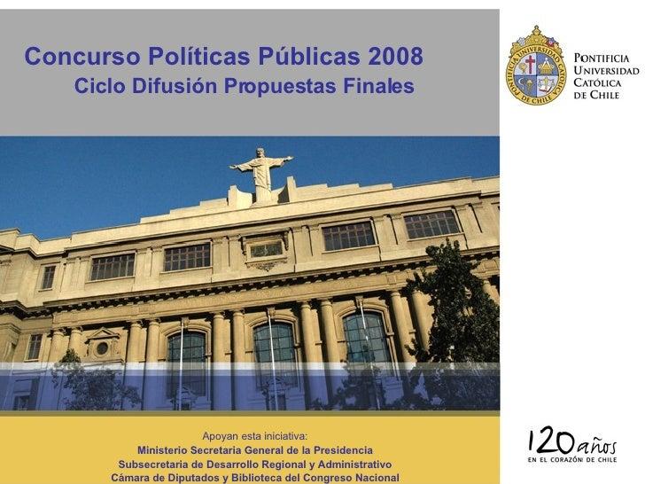 Concurso Políticas Públicas 2008 Ciclo Difusión Propuestas Finales Apoyan esta iniciativa: Ministerio Secretaria General d...