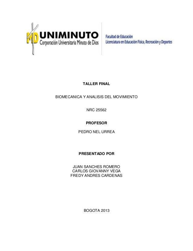 TALLER FINAL  BIOMECANICA Y ANALISIS DEL MOVIMIENTO  NRC 25562  PROFESOR PEDRO NEL URREA  PRESENTADO POR  JUAN SANCHES ROM...