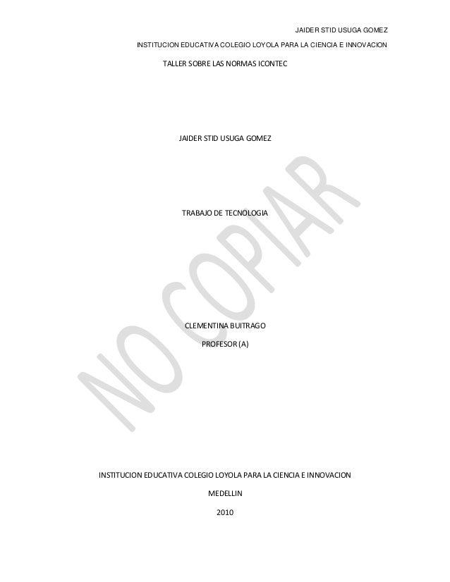 JAIDER STID USUGA GOMEZ INSTITUCION EDUCATIVA COLEGIO LOYOLA PARA LA CIENCIA E INNOVACION TALLER SOBRE LAS NORMAS ICONTEC ...