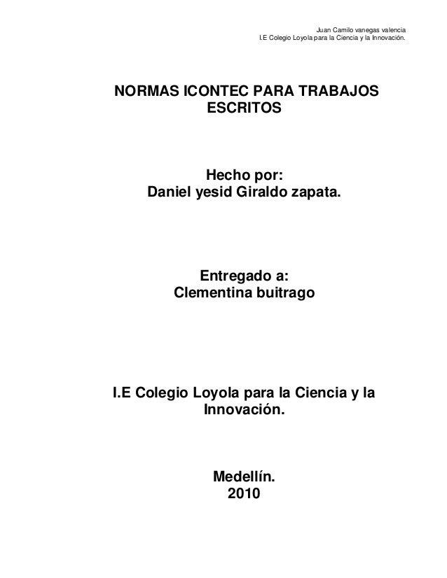 Juan Camilo vanegas valencia I.E Colegio Loyola para la Ciencia y la Innovación. NORMAS ICONTEC PARA TRABAJOS ESCRITOS Hec...