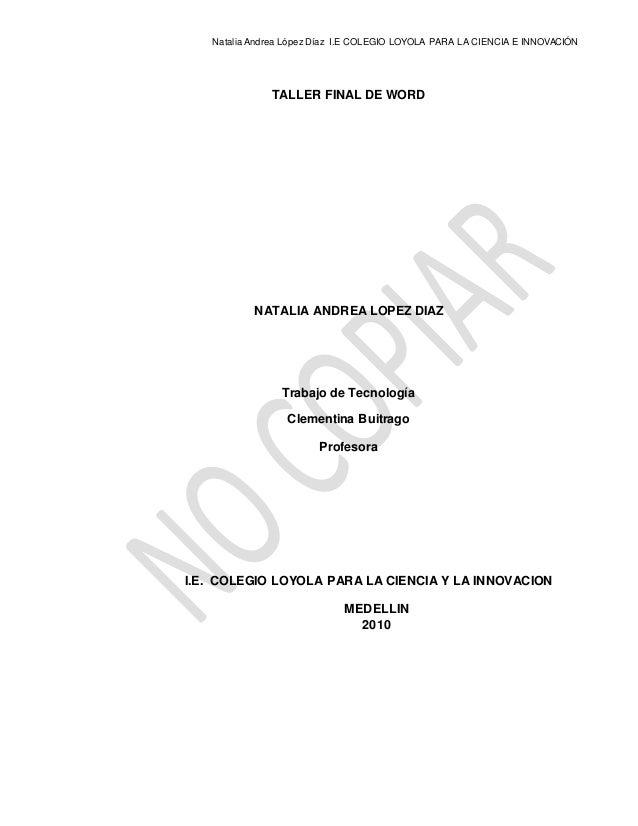 Natalia Andrea López Díaz I.E COLEGIO LOYOLA PARA LA CIENCIA E INNOVACIÓN TALLER FINAL DE WORD NATALIA ANDREA LOPEZ DIAZ T...
