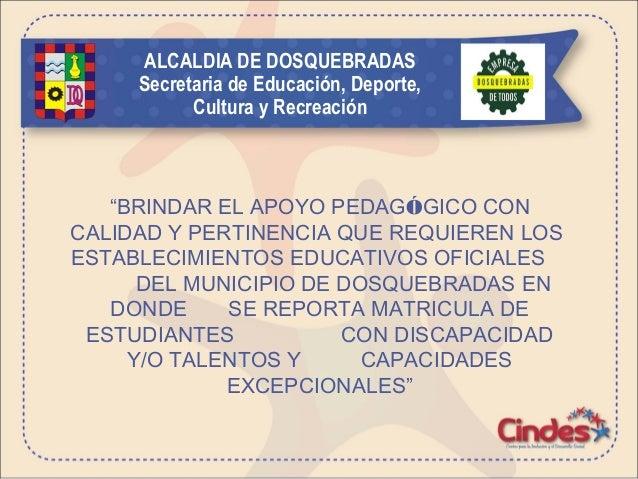 """ALCALDIA DE DOSQUEBRADAS  Secretaria de Educación, Deporte,  Cultura y Recreación  """"BRINDAR EL APOYO PEDAGÓGICO CON  CALID..."""