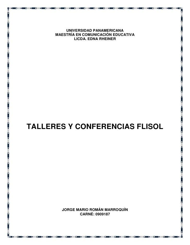 UNIVERSIDAD PANAMERICANA       MAESTRÍA EN COMUNICACIÓN EDUCATIVA               LICDA. EDNA RHEINER     TALLERES Y CONFERE...