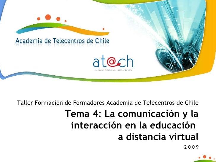 Taller Formación de Formadores Academia de Telecentros de Chile Tema 4: La comunicación y la interacción en la educación  ...