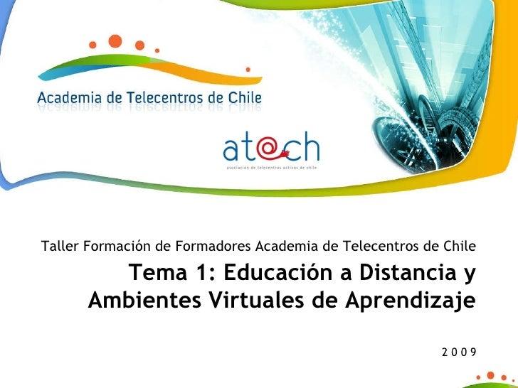 Taller Formación de Formadores Academia de Telecentros de Chile Tema 1: Educación a Distancia y Ambientes Virtuales de Apr...
