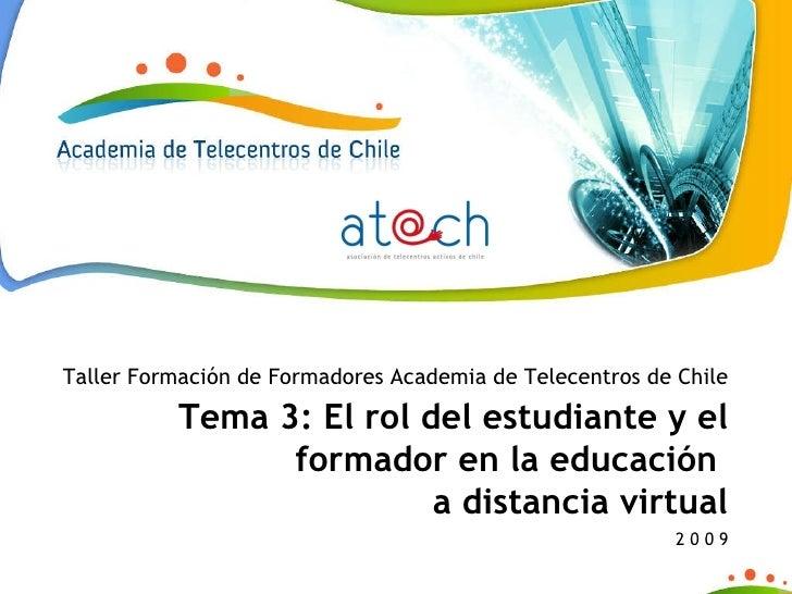 Taller Formación de Formadores Academia de Telecentros de Chile Tema 3: El rol del estudiante y el formador en la educació...