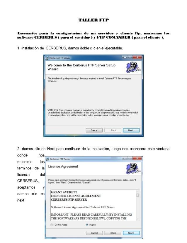 TALLER FTPEscenario: para la configuracion de un servidor y cliente ftp, usaremos lossoftware CERBERUS ( para el servidor ...