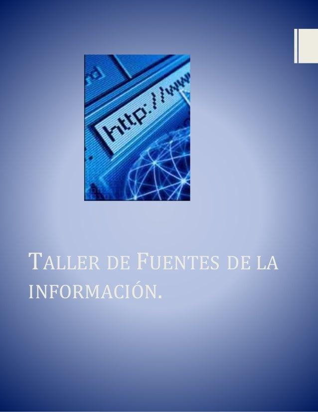 TALLER DE FUENTES DE LA INFORMACIÓN.
