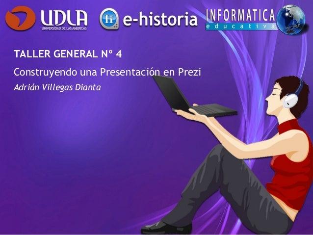 TALLER GENERAL Nº 4Construyendo una Presentación en PreziAdrián Villegas Dianta
