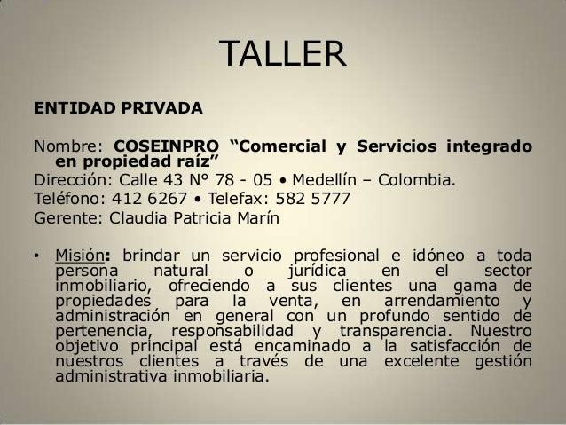 """TALLER ENTIDAD PRIVADA Nombre: COSEINPRO """"Comercial y Servicios integrado en propiedad raíz"""" Dirección: Calle 43 N° 78 - 0..."""