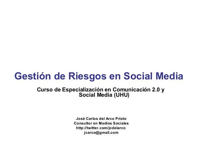 Gestión de Riesgos en Social Media    Curso de Especialización en Comunicación 2.0 y                  Social Media (UHU)  ...