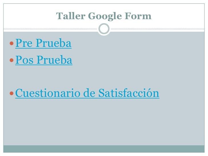 Taller Google Form Pre Prueba Pos Prueba Cuestionario de Satisfacción