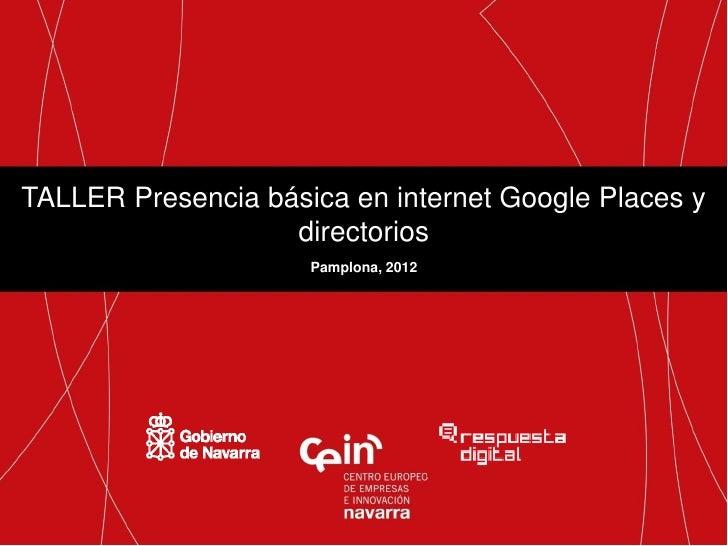 TALLER Presencia básica en internet Google Places y                   directorios                     Pamplona, 2012