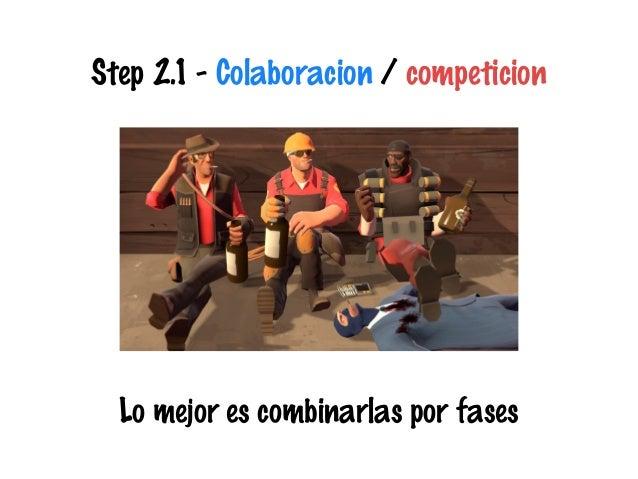 Step 2.1 - Colaboracion / competicion  Lo mejor es combinarlas por fases