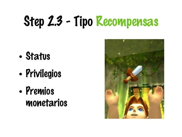 Step 2.3 - Tipo Recompensas • Status • Privilegios • Premios monetarios