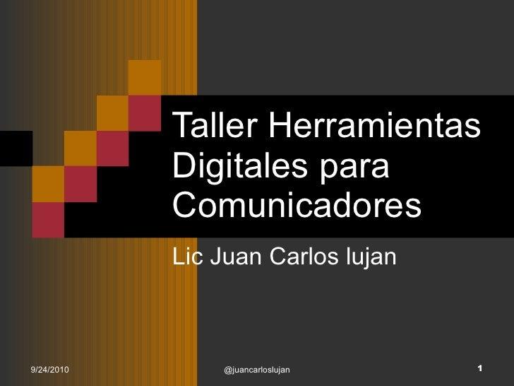 Taller Herramientas Digitales para Comunicadores Lic Juan Carlos lujan 9/24/2010 @juancarloslujan