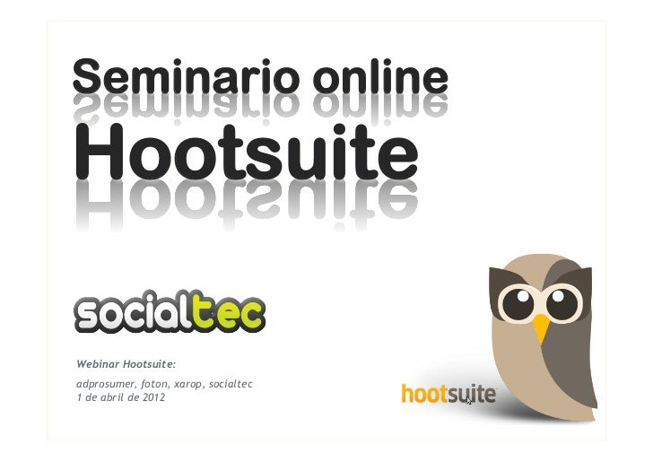 Seminario onlineHootsuiteWebinar Hootsuite:adprosumer, foton, xarop, socialtec1 de abril de 2012