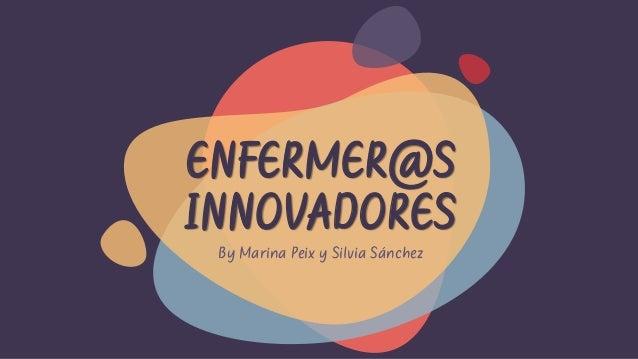 ENFERMER@S INNOVADORES By Marina Peix y Silvia Sánchez