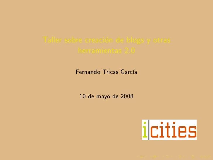 Taller sobre creaci´n de blogs y otras                    o            herramientas 2.0           Fernando Tricas Garc´   ...