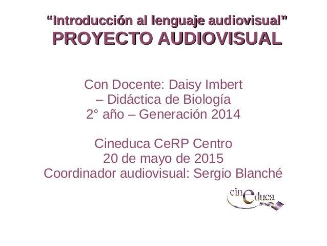"""""""""""Introducción al lenguaje audiovisual""""Introducción al lenguaje audiovisual"""" PROYECTO AUDIOVISUALPROYECTO AUDIOVISUAL Con ..."""
