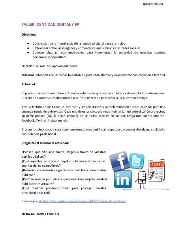 @oscarboluda  TALLER IDENTIDAD DIGITAL Y FP Objetivos: ● ● ●  Concienciar de la importancia de la identidad digital para e...