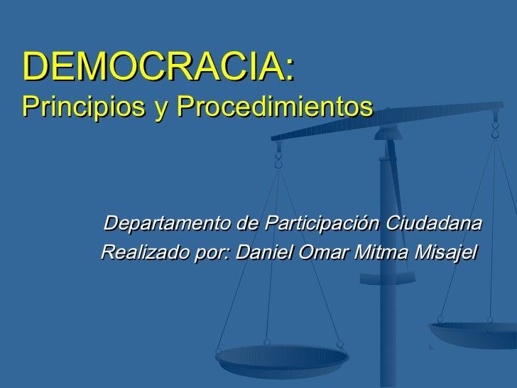 DEMOCRACIA:Principios y Procedimientos     Departamento de Participación Ciudadana     Realizado por: Daniel Omar Mitma Mi...
