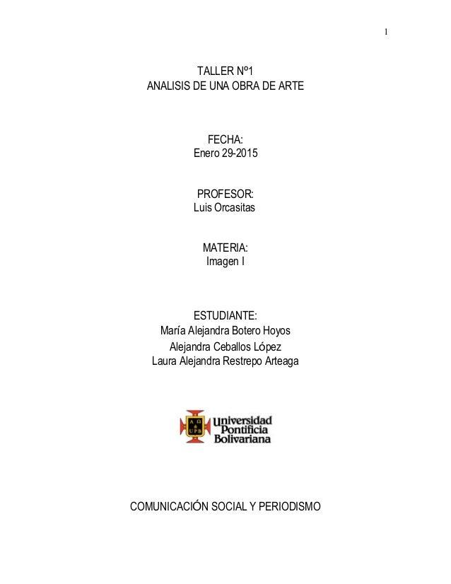 1 TALLER Nº1 ANALISIS DE UNA OBRA DE ARTE FECHA: Enero 29-2015 PROFESOR: Luis Orcasitas MATERIA: Imagen I ESTUDIANTE: Marí...
