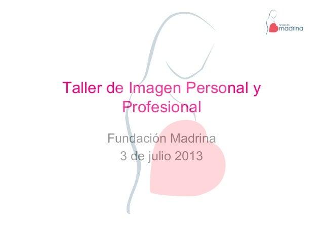 Taller de Imagen Personal y Profesional Fundación Madrina 3 de julio 2013