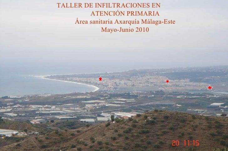 TALLER INFILTRACIONES GENERALIDADES TALLER DE INFILTRACIONES EN    ATENCIÓN PRIMARIA Área sanitaria Axarquía Málaga-Este M...