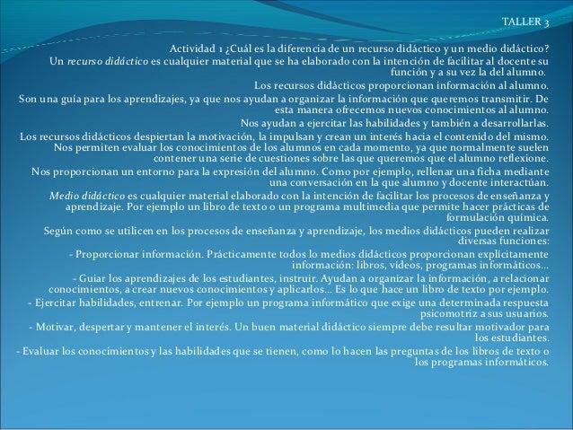 TALLER 3                                  Actividad 1 ¿Cuál es la diferencia de un recurso didáctico y un medio didáctico?...