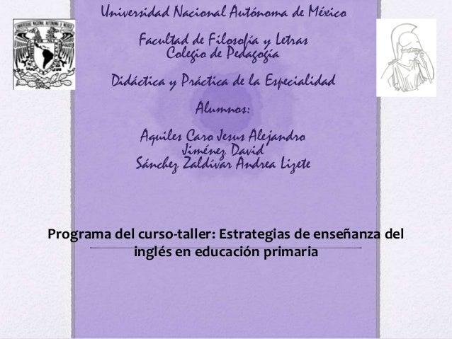 Universidad Nacional Autónoma de México Facultad de Filosofía y Letras Colegio de Pedagogía Didáctica y Práctica de la Esp...