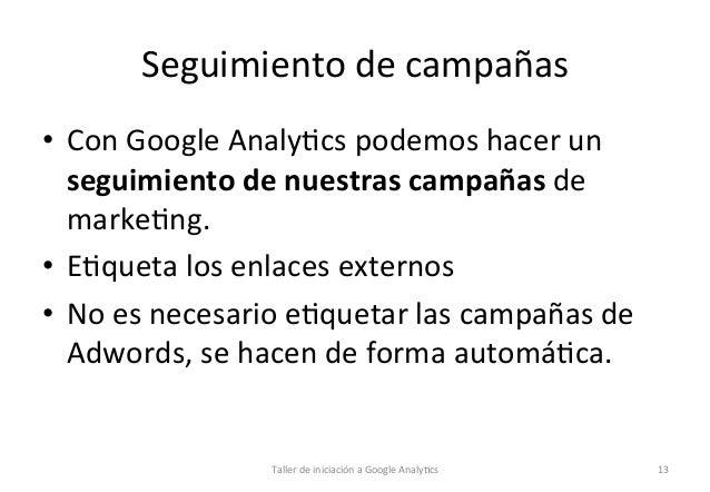 Seguimiento  de  campañas   • Con  Google  Analy1cs  podemos  hacer  un   seguimiento  de  nuestras...