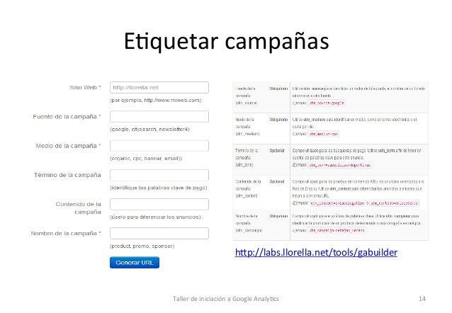 E1quetar  campañas    hop://labs.llorella.net/tools/gabuilder    Taller  de  iniciación  a  Google  Analy1...