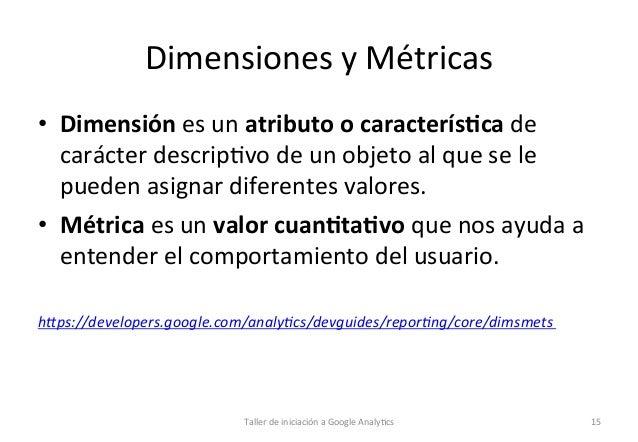 Dimensiones  y  Métricas   • Dimensión  es  un  atributo  o  caracterís5ca  de   carácter  descrip1...