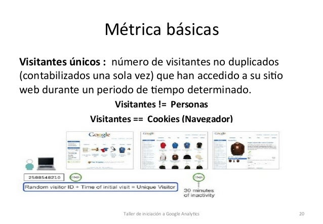 Métrica  básicas   Visitantes  únicos  :    número  de  visitantes  no  duplicados   (contabilizados...