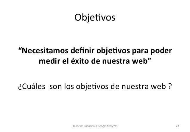 """Obje1vos      """"Necesitamos  definir  obje5vos  para  poder   medir  el  éxito  de  nuestra  web""""  ..."""
