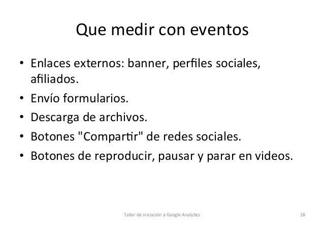Que  medir  con  eventos   • Enlaces  externos:  banner,  perfiles  sociales,   afiliados.   • Envío ...