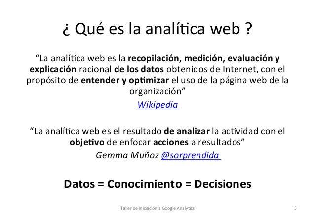"""¿  Qué  es  la  analí1ca  web  ?   """"La  analí1ca  web  es  la  recopilación,  medición,  evalu..."""