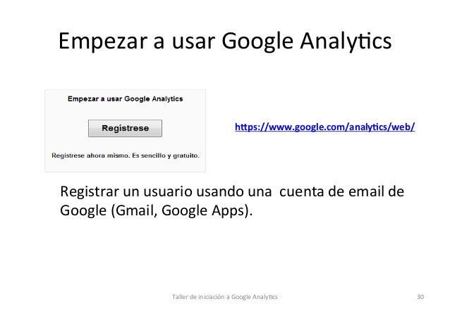 Empezar  a  usar  Google  Analy1cs    h]ps://www.google.com/analy5cs/web/           Registrar  un  u...