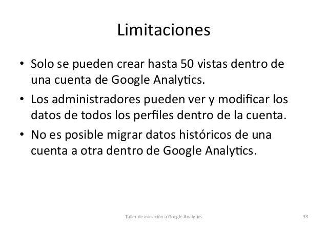 Limitaciones   • Solo  se  pueden  crear  hasta  50  vistas  dentro  de   una  cuenta  de  Goog...