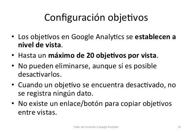 Configuración  obje1vos   • Los  obje1vos  en  Google  Analy1cs  se  establecen  a   nivel  de  vi...
