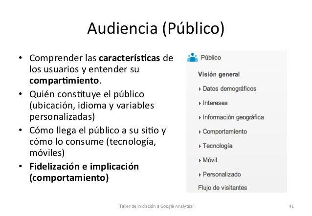 Audiencia  (Público)      • Comprender  las  caracterís5cas  de   los  usuarios  y  entender  su  ...