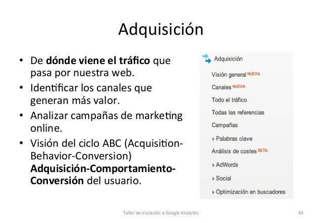 Adquisición   • De  dónde  viene  el  tráfico  que   pasa  por  nuestra  web.   • Iden1ficar  los...