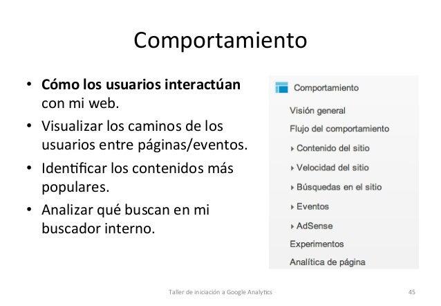 Comportamiento   • Cómo  los  usuarios  interactúan   con  mi  web.   • Visualizar  los  caminos  ...